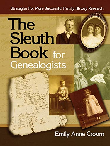 The Sleuth Book for Genealogists. Strategies for More Successful Family History Research (9780806317878) by Croom, Emily Anne