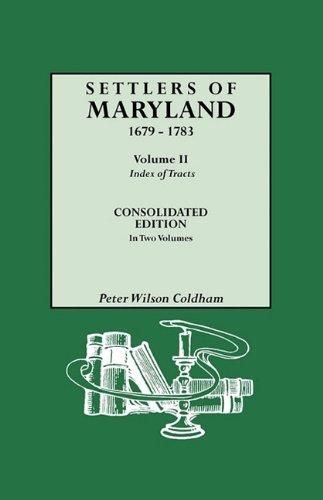 Settlers of Maryland, 1679-1783. Consolidated Edition, in Two Volumes. Volume II: Index of Tracts (0806318465) by Coldham, Peter Wilson