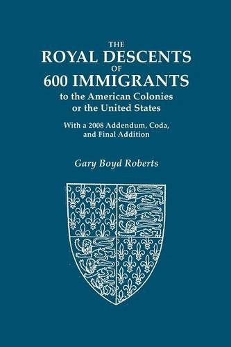 9780806318530: The Royal Descents of 600 Immigrants to the American Colonies or the United States: Who Were Themselves Notable or Left Descendants Notable in American History. 2 Volumes as 1 book