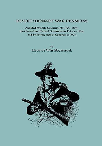 9780806318691: Revolutionary War Pensions, Awarded by State Governments 1775-1874, the General and Federal Governments Prior to 1814, and by Private Acts of Congress