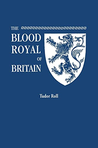 The Blood Royal of Britain. Being a Roll of the Living Descendants of Edward IV and Henry VII, ...