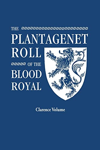 9780806319346: The Plantagenet Roll of the Blood Royal. Being a Complete Table of all the Descendants Now Living of King Edward III, King of England. The Clarence ... the Descendants of George, Duke of Clarence