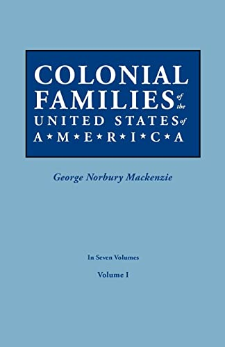 Colonial Families of the United States of America. In Seven Volumes. Volume I