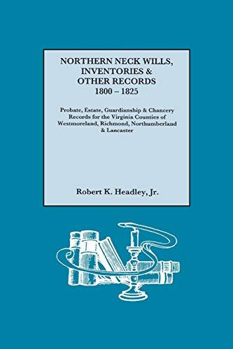 Northern Neck Wills, Inventories Other Records, 1800-1825. Probate, Estate, Guardianship Chancery ...