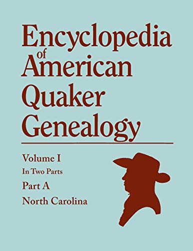 Encyclopedia of American Quaker Genealogy. Records and Minutes of the Thirty-Three Oldest Monthly ...