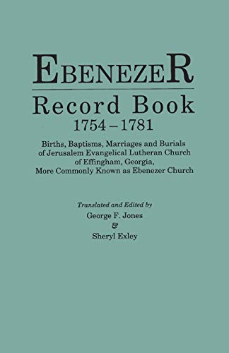 9780806320199: Ebenezer Record Book, 1754-1781. Births, Baptisms, Marriages and Burials of Jerusalem Evangelical Lutheran Church of Effingham, Georgia, More Commonly Known as Ebenezer Church