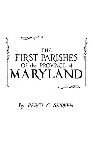 The First Parishes of the Province of Maryland: Skirven, Percy G., Skirven