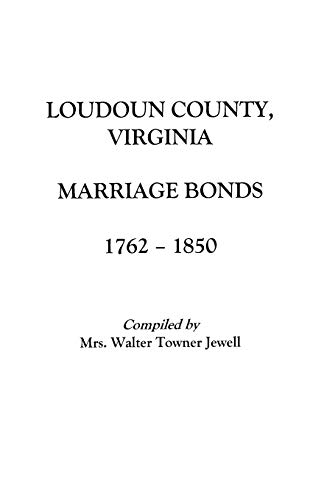 Loudoun County, Virginia Marriage Bonds, 1762-1850 (Paperback): Aurelia M Jewell,