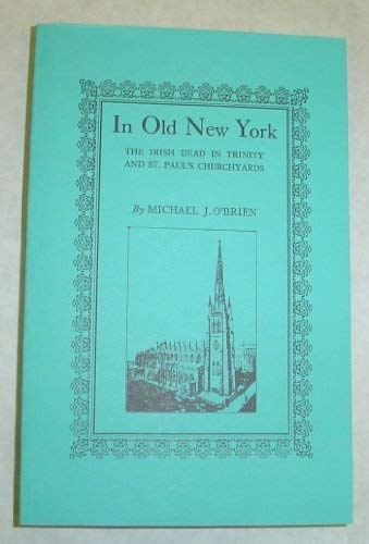 9780806347097: In Old New York: The Irish Dead in Trinity and St. Paul's Churchyards