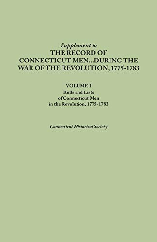 9780806347530: Supplement to the Records of Connecticut Men During the War of the Revolution, 1775-1783. Volume I: Rolls and Lists of Connecticut Men in the Revoluti