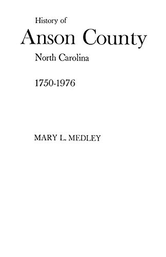A History of Anson County, North Carolina, 1750-1976: Mary L. Medley