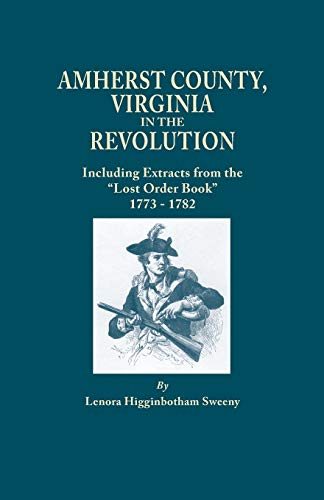 "Amherst County, Virginia in the Revolution - Including Extracts from the ""Lost Order Book&quot..."