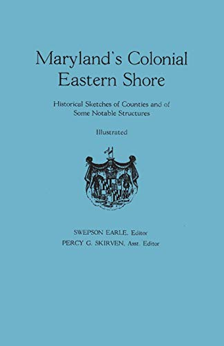 Maryland's Colonial Eastern Shore Historical Sketches Of Counties And Of Some Notable ...