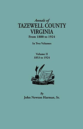 Annals of Tazewell County, Virginia, from 1800 to 1924. in Two Volumes. Volume II, 1853-1924: ...
