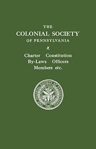The Colonial Society of Pennsylvania. Charter, Constitution, By-Laws, Officers, Members, Etc. ...