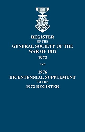 Register of the General Society of the War of 1812: 1972, and 1976 Bicentennial Supplement to the ...
