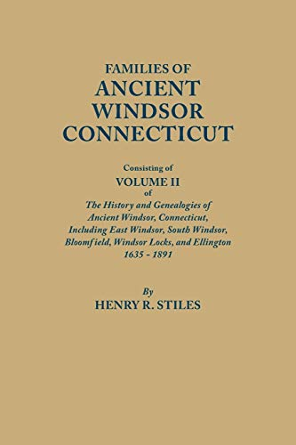 Families of Ancient Windsor, Connecticut, Consisting of Volume II of the History and Genealogies of...