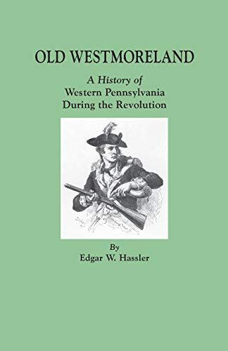 9780806349411: Old Westmoreland : A History of Western Pennsylvania During the Revolution