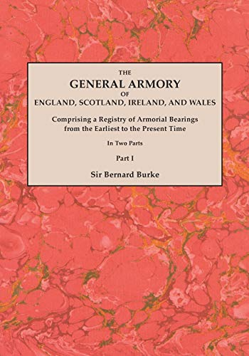 9780806349480: The General Armory of England, Scotland, Ireland, and Wales; Comprising a Registry of Armorial Bearings from the Earliest to the Present Time. With a ... Last Edition of 1884. In Two Parts. Part I
