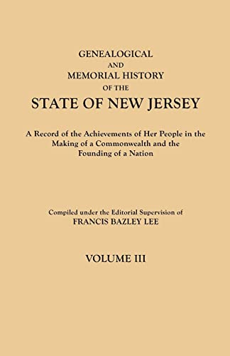 Genealogical and Memorial History of the State of New Jersey. In Four Volumes. Volume III