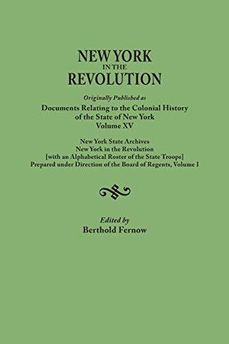 New York in the Revolution [Documents Relating to the Colonial History of the State of New York, ...