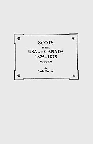 Scots in the USA and Canada, 1825-1875: Dobson, David, Dobson,