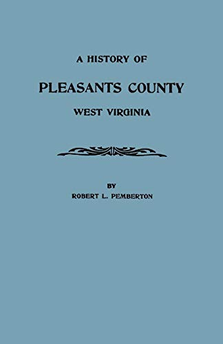 9780806351599: A History of Pleasants County, West Virginia