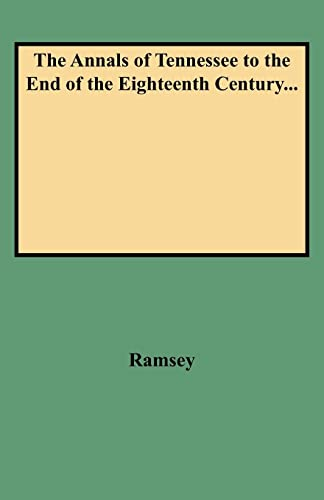 9780806351926: The Annals of Tennessee to the End of the Eighteenth Century...