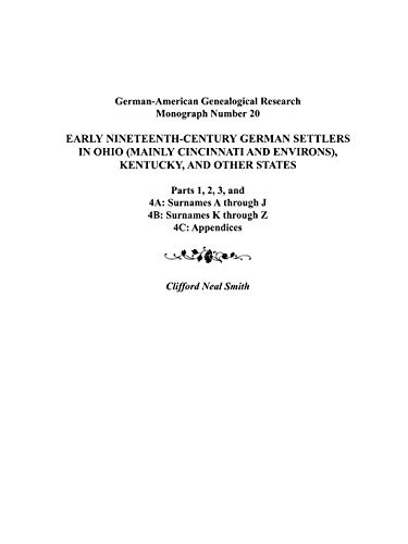 9780806352299: Early Nineteenth-Century German Settlers in Ohio (Mainly Cincinnati and Environs), Kentucky, and Other States. Parts 1, 2, 3, 4a, 4b, and 4C (German-American Genealogical Research Monograph)