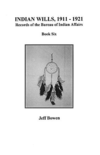 9780806353524: Indian Wills, 1911-1921, Records of the Bureau of Indian Affairs: Book 6