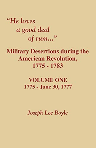 9780806354033: 1: He Loves a Good Deal of Rum. Military Desertions During the American Revolution. Volume One