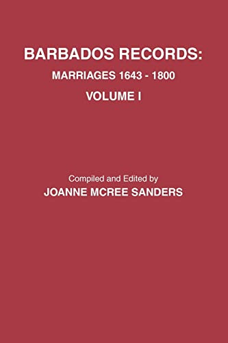 Barbados Records. Marriages, 1643-1800: Volume I: Joanne McRee Sanders
