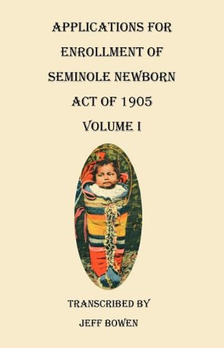 Applications for Enrollment of Seminole Newborn, Act of 1905. Volume I