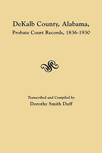 9780806356020: DeKalb County, Alabama, Probate Court Records, 1836-1930
