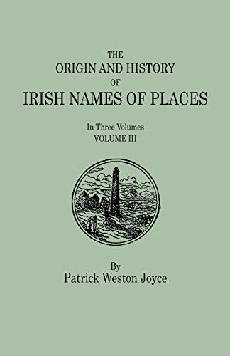 The Origin and History of Irish Names of Places. In Three Volumes. Volume III (Paperback): Patrick ...