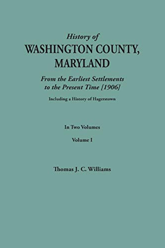 A History of Washington County, Maryland, from the Earliest Settlements to the Present Time [1906];...