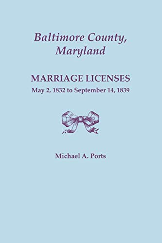 Baltimore County, Maryland, Marriage Licenses, May 2, 1832 to September 14, 1839: Michael A. Ports