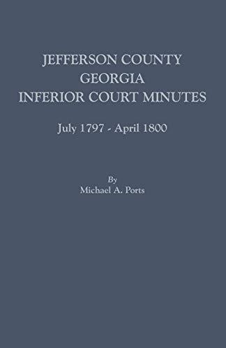 9780806357676: Jefferson County, Georgia, Inferior Court Minutes, July 1797-April 1800
