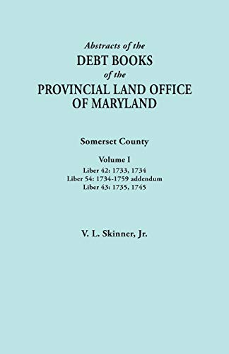 9780806357690: Abstracts of the Debt Books of the Provincial Land Office of Maryland. Somerset County, Volume I: Liber 42: 1733, 1734; Liber 54: 1734-1759 addendum; Liber 43: 1735, 1745
