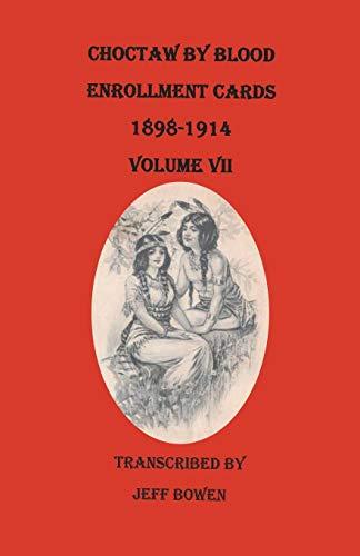 9780806357720: Choctaw by Blood Enrollment Cards, 1898-1914. Volume VII