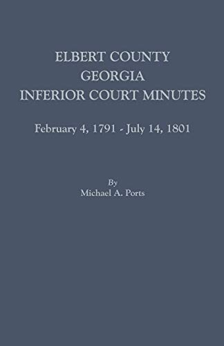 9780806357836: Elbert County, Georgia, Inferior Court Minutes, February 4, 1791-July 14, 1801