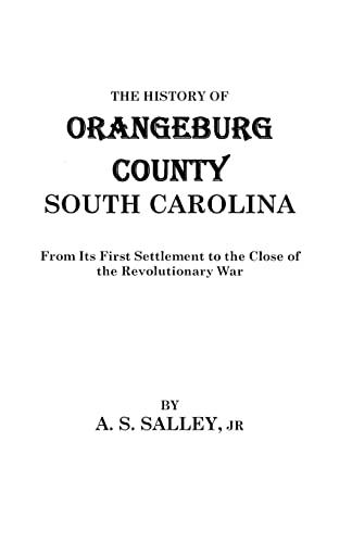 The History of Orangeburg County South Carolina: A.S. Salley,Jr.