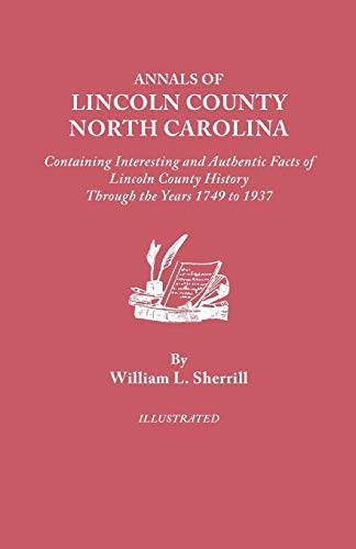 Annals of Lincoln County, North Carolina, Containing Interesting and Authentic Facts of Lincoln ...