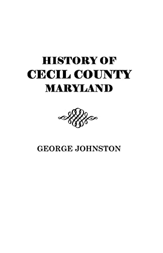 History of Cecil County, Maryland: John Ed. Johnston,George