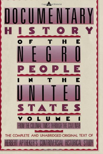 9780806501680: 1: A Documentary History of the Negro People in the United States: From Colonial Times Through the Civil War (From the Colonial Times Through the Civil War)