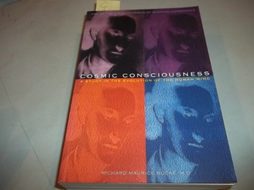 Cosmic Consciousness a Study of the Evolution of the Human Mind: Bucke Richard Maurice