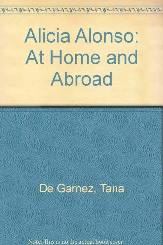 9780806502182: Alicia Alonso: At Home and Abroad