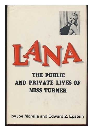 Lana:the Public and Private Lives of Miss Turner: The Public and Private Lives of Miss Turner