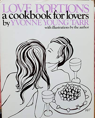 Love Portions: A Cookbook for Lovers: Tarr, Yvonne Young