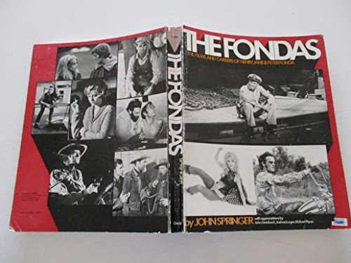 The Fonda's: The Films and Careers of: Springer, J.